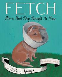 Picture of a book: Fetch: How a Bad Dog Brought Me Home