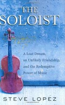 Picture of a book: The Soloist: A Lost Dream, an Unlikely Friendship, and the Redemptive Power of Music