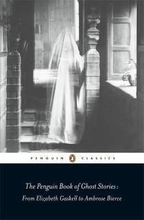 Picture of a book: The Penguin Book of Ghost Stories: From Elizabeth Gaskell to Ambrose Bierce