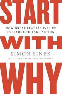 Picture of a book: Start With Why: How Great Leaders Inspire Everyone To Take Action