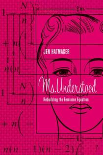 Picture of a book: Ms. Understood: Rebuilding The Feminine Equation