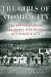 Picture of a book: The Girls Of Atomic City: The Untold Story Of The Women Who Helped Win World War II