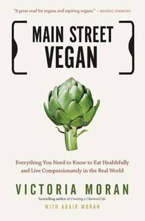 Picture of a book: Main Street Vegan: Everything You Need To Know To Eat Healthfully And Live Compassionately In The Real World
