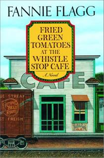 Picture of a book: Fried Green Tomatoes At The Whistle Stop Cafe
