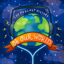 Picture of a podcast: The Podcast History Of Our World