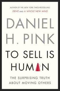 Picture of a book: To Sell Is Human: The Surprising Truth About Moving Others