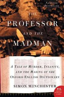 Picture of a book: The Professor And The Madman: A Tale Of Murder, Insanity And The Making Of The Oxford English Dictionary
