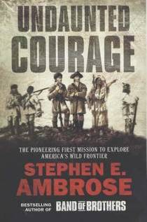 Picture of a book: Undaunted Courage: The Pioneering First Mission To Explore America's Wild Frontier