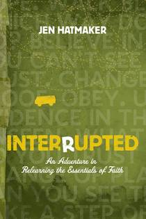 Picture of a book: Interrupted: An Adventure in Relearning the Essentials of Faith