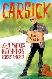 Picture of a book: Carsick: John Waters Hitchhikes Across America