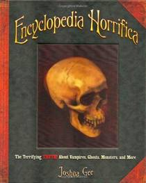 Picture of a book: Encyclopedia Horrifica: Terrifying Truth About Vampires, Ghosts, Monsters, and More