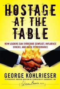 Picture of a book: Hostage at the Table: How Leaders Can Overcome Conflict, Influence Others, and Raise Performance