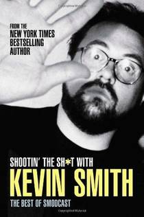 Picture of a book: Shootin' the Shit with Kevin Smith: The Best of the SModcast