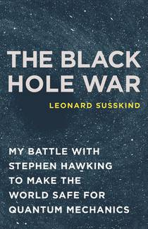 Picture of a book: The Black Hole War: My Battle With Stephen Hawking To Make The World Safe For Quantum Mechanics
