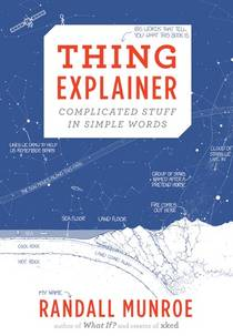 Picture of a book: Thing Explainer: Complicated Stuff In Simple Words
