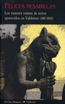 Picture of a book: Felices pesadillas: Los mejores relatos de terror aparecidos en Valdemar (1987-2003)