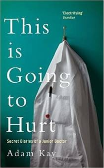 Picture of a book: This Is Going To Hurt: Secret Diaries Of A Junior Doctor