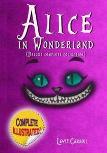 Picture of a book: Alice In Wonderland: The Complete Collection