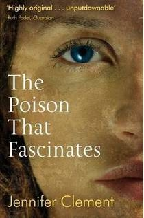 Picture of a book: The Poison That Fascinates. Jennifer Clement