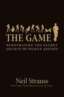 Picture of a book: The Game: Penetrating The Secret Society Of Pickup Artists