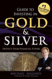 Picture of a book: Guide To Investing In Gold & Silver: Protect Your Financial Future