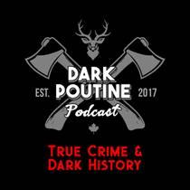 Picture of a podcast: Dark Poutine - True Crime And Dark History
