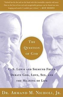 Picture of a book: The Question of God: C.S. Lewis and Sigmund Freud Debate God, Love, Sex, and the Meaning of Life