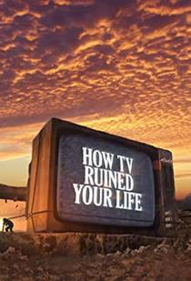 Picture of a TV show: How Tv Ruined Your Life