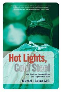 Picture of a book: Hot Lights, Cold Steel: Life, Death And Sleepless Nights In A Surgeon's First Years