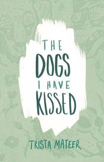 Picture of a book: The Dogs I Have Kissed