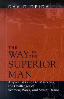 Picture of a book: The Way Of The Superior Man: A Spiritual Guide To Mastering The Challenges Of Women, Work, And Sexual Desire