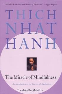 Picture of a book: The Miracle Of Mindfulness: An Introduction To The Practice Of Meditation
