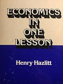 Picture of a book: Economics In One Lesson: The Shortest & Surest Way To Understand Basic Economics
