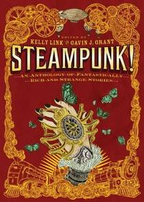Picture of a book: Steampunk! An Anthology Of Fantastically Rich And Strange Stories