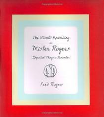 Picture of a book: The World According To Mister Rogers: Important Things To Remember