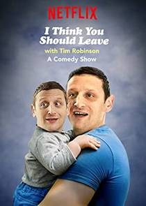 Picture of a TV show: I Think You Should Leave With Tim Robinson