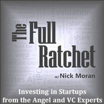 Picture of a podcast: The Full Ratchet: Vc | Venture Capital | Angel Investors | Startup Investing | Fundraising | Crowdfunding | Pitch | Private E