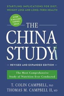 Picture of a book: The China Study: Revised and Expanded Edition: The Most Comprehensive Study of Nutrition Ever Conducted and the Startling Implic