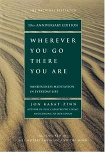 Picture of a book: Wherever You Go, There You Are: Mindfulness Meditation In Everyday Life