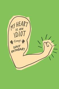 Picture of a book: My Heart Is an Idiot: Essays