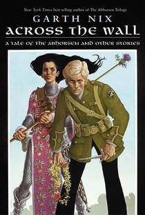 Picture of a book: Across The Wall: A Tale Of The Abhorsen And Other Stories