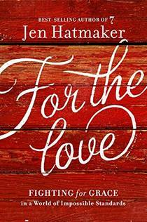 Picture of a book: For the Love: Fighting for Grace in a World of Impossible Standards