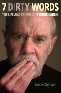 Picture of a book: 7 Dirty Words: The Life and Crimes of George Carlin