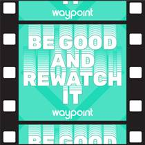 Picture of a podcast: Be Good and Rewatch It