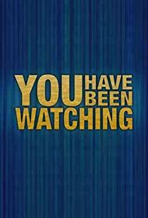 Picture of a TV show: You Have Been Watching