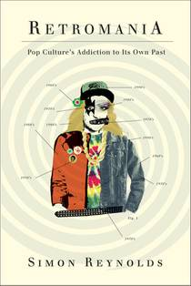Picture of a book: Retromania: Pop Culture's Addiction to Its Own Past