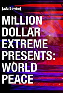 Picture of a TV show: Million Dollar Extreme Presents: World Peace