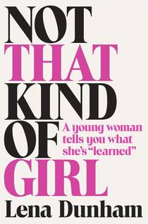 Picture of a book: Not That Kind Of Girl: A Young Woman Tells You What She's