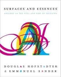 Picture of a book: Surfaces and Essences: Analogy as the Fuel and Fire of Thinking