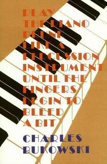 Picture of a book: Play The Piano Drunk Like A Percussion Instrument Until The Fingers Begin To Bleed A Bit